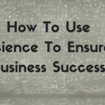 How To Use Science To Ensure Business Success