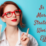 Is Your Marketing Strategy Still Worth The Effort?