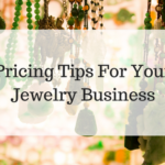Pricing Tips For Your Jewelry Business