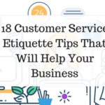 18 Customer Service Etiquette Tips That Will Help Your Business
