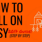 How to sell On Etsy – 2017 Updated Guide