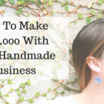 How To Make $100,000 With Your Handmade Business