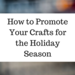 How to Promote Your Crafts for the Holiday Season
