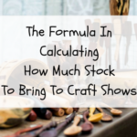 The Formula In Calculating How Much Stock To Bring To Craft Shows