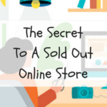The Secret To A Sold Out Online Store
