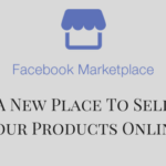 Facebook Marketplace – A New Place To Sell Your Products Online