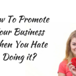How To Promote Your Business When You Hate Doing it