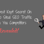 The Best Kept Secret On How To Steal SEO Traffic From You Competitors – Revealed!