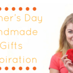 Mother's Day Handmade Gifts Inspiration