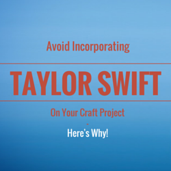 Avoid Incorporating Taylor Swift On Your Craft Projects