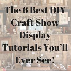 Diy Craft Show Display Tutorials
