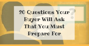 20 Questions Your Buyer Will Ask That You Must Prepare For